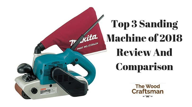 Top 3 Sanding Machine of 2018 : Review And Comparison
